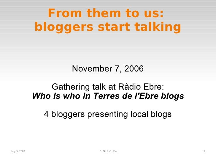 From them to us:  bloggers start talking November 7, 2006 Gathering talk at Ràdio Ebre: Who is who in Terres de l'Ebre blo...