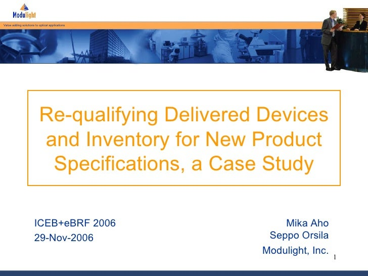 Re-qualifying Delivered Devices and Inventory for New Product Specifications, a Case Study Mika Aho Seppo Orsila Modulight...