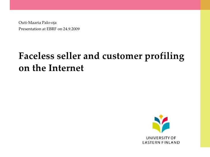 Faceless seller and customer profiling on the Internet<br />Outi-Maaria Palo-oja<br />Presentation at EBRF on 24.9.2009<br />