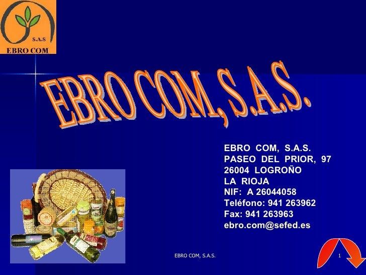 EBRO  COM,  S.A.S. PASEO  DEL  PRIOR,  97 26004  LOGROÑO LA  RIOJA NIF:  A 26044058 Teléfono: 941 263962 Fax: 941 263963 [...