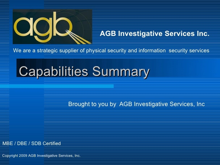 Capabilities Summary Brought to you by  AGB Investigative Services, Inc AGB Investigative Services Inc. We are a strategic...