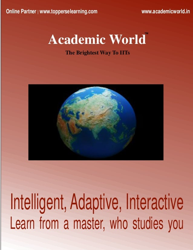 Intelligent,Adaptive, Interactive Learn from a master, who studies you Academic World TM The Brightest Way To IITs Online ...