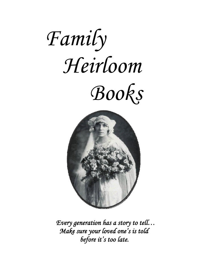 Family  Heirloom     Books      Every generation has a story to tell…   Make sure your loved one's is told          before...
