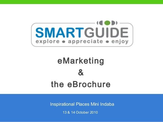 eMarketing & the eBrochure 13 & 14 October 2010 Inspirational Places Mini Indaba