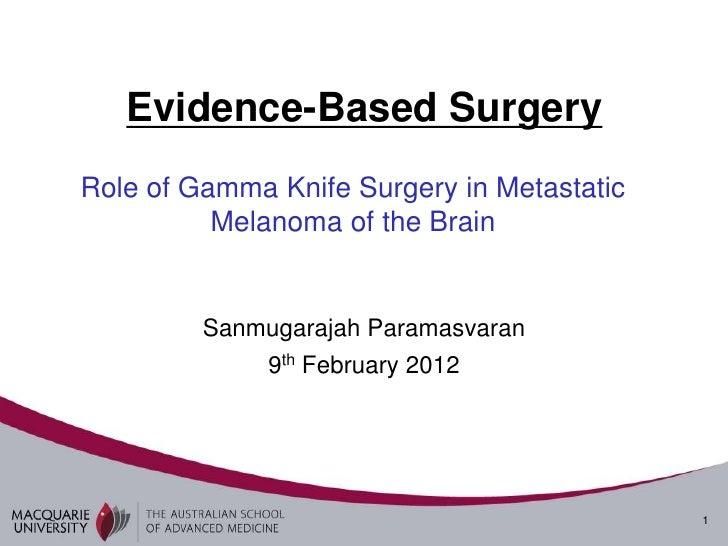 Evidence-Based SurgeryRole of Gamma Knife Surgery in Metastatic          Melanoma of the Brain         Sanmugarajah Parama...