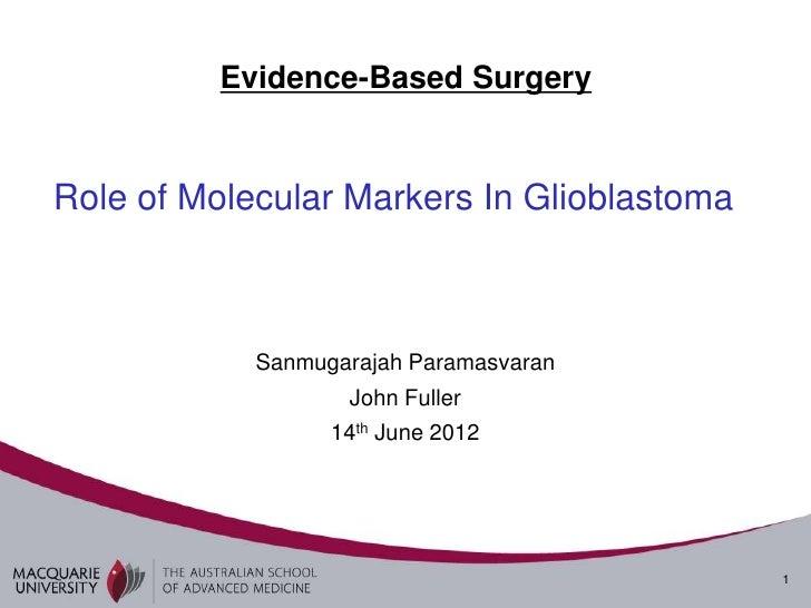 Evidence-Based SurgeryRole of Molecular Markers In Glioblastoma            Sanmugarajah Paramasvaran                   Joh...