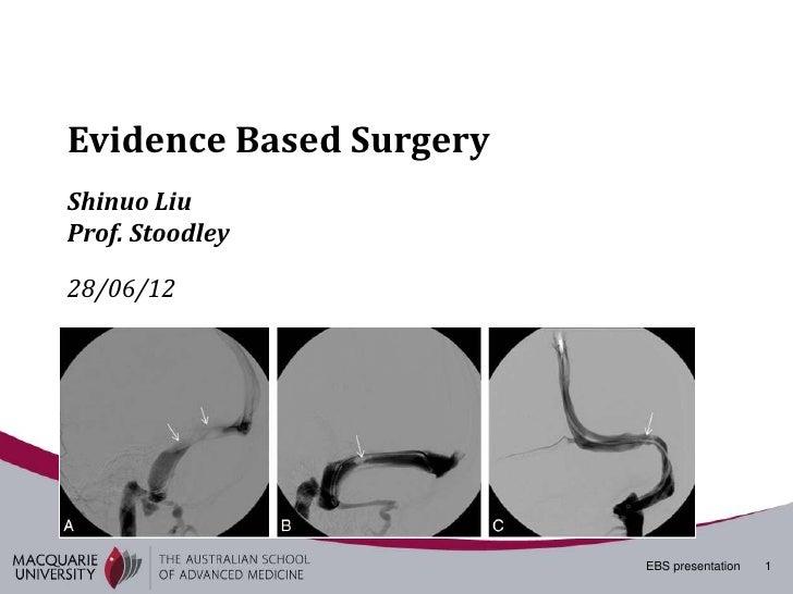Evidence Based SurgeryShinuo LiuProf. Stoodley28/06/12                         EBS presentation   1