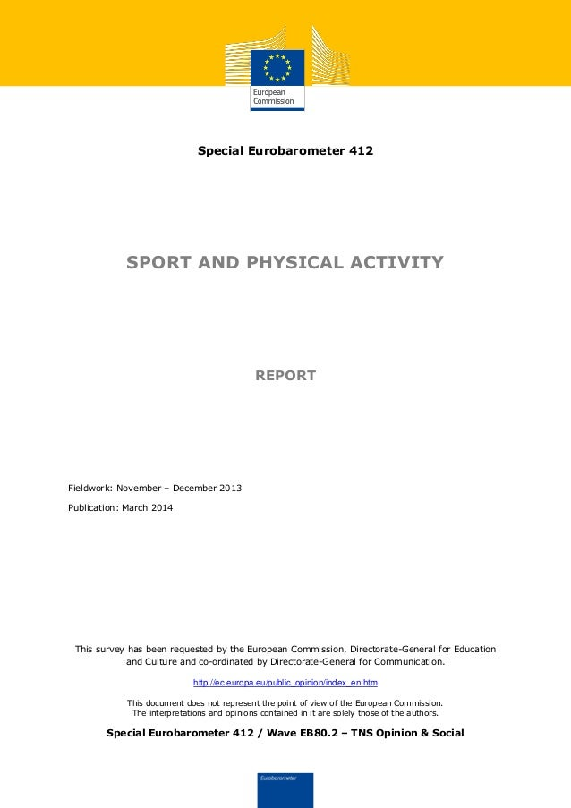 Special Eurobarometer 412 SPORT AND PHYSICAL ACTIVITY REPORT Fieldwork: November – December 2013 Publication: March 2014 T...