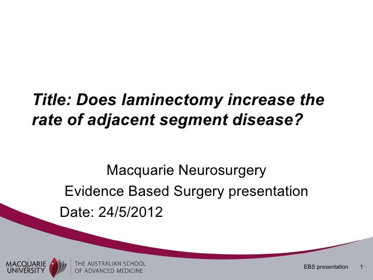 Title: Does laminectomy increase therate of adjacent segment disease?          Macquarie Neurosurgery   Evidence Based Sur...