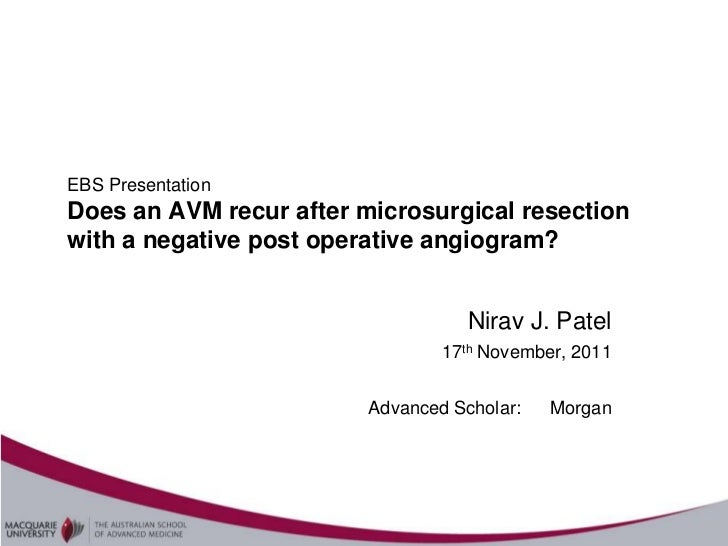EBS PresentationDoes an AVM recur after microsurgical resectionwith a negative post operative angiogram?                  ...