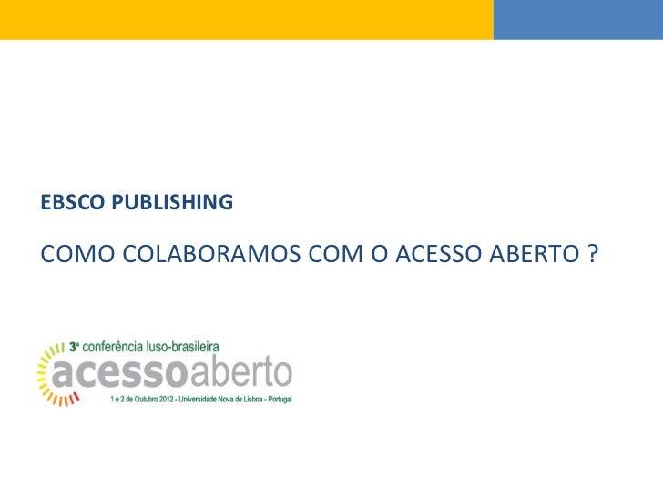 EBSCO PUBLISHINGCOMO COLABORAMOS COM O ACESSO ABERTO ?
