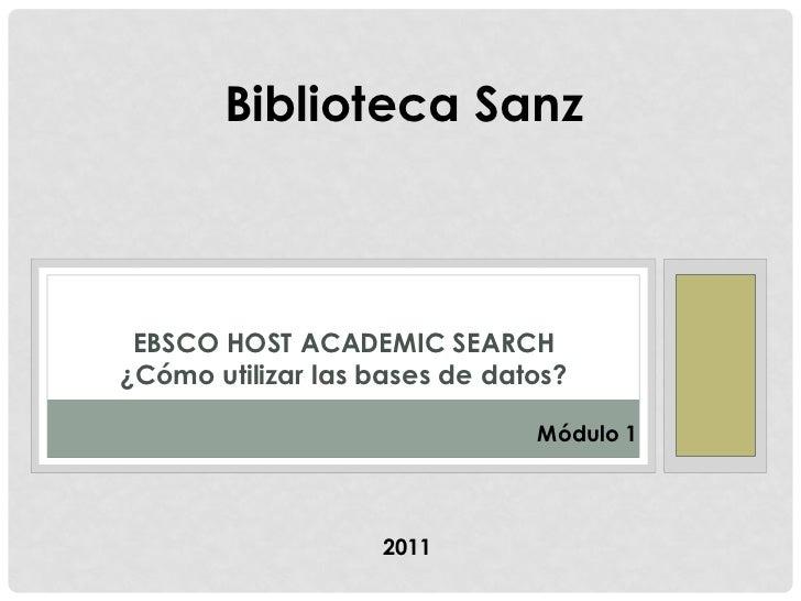 Biblioteca Sanz EBSCO HOST ACADEMIC SEARCH¿Cómo utilizar las bases de datos?                               Módulo 1       ...