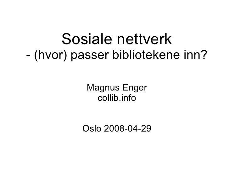 <ul><ul><li>Sosiale nettverk </li></ul></ul><ul><ul><li>- (hvor) passer bibliotekene inn? </li></ul></ul><ul><ul><li>Magnu...