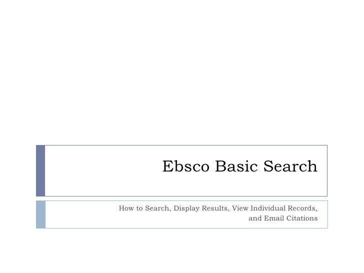 Ebsco Basic SearchHow to Search, Display Results, View Individual Records,                                    and Email Ci...