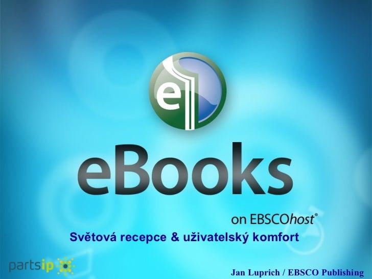 Jan Luprich /  EBSCO  Publishing   Světová recepce  & u živatelsk ý komfort