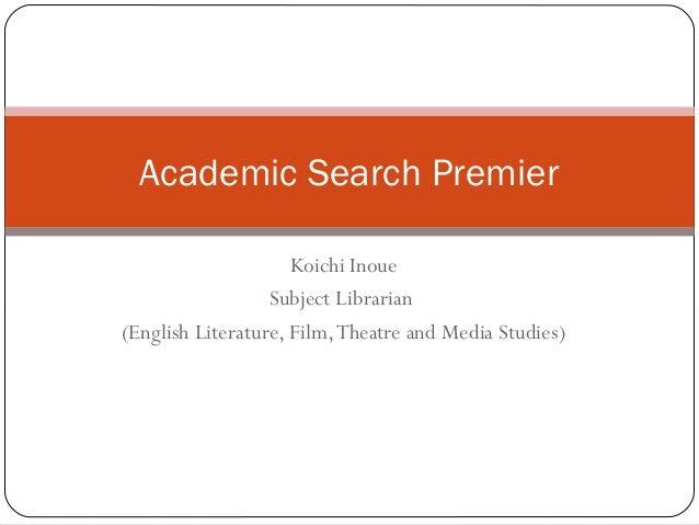 Koichi Inoue Subject Librarian (English Literature, Film,Theatre and Media Studies) Academic Search Premier