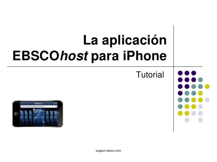 La aplicaciónEBSCOhost para iPhone                               Tutorial           support.ebsco.com