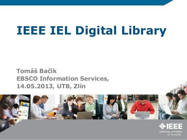 IEEE IEL Digital LibraryTomáš BačíkEBSCO Information Services,14.05.2013, UTB, Zlín