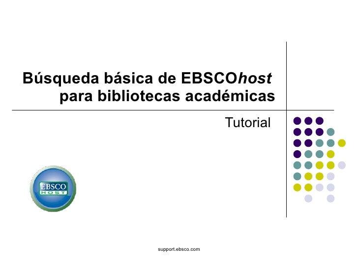 Búsqueda básica de EBSCO host   para bibliotecas académicas Tutorial support.ebsco.com