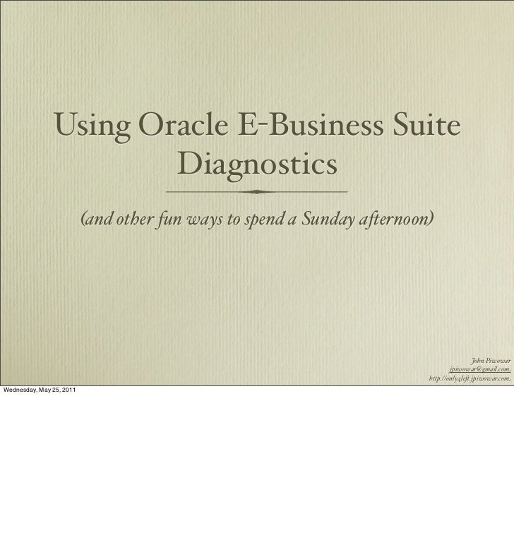 Using Oracle E-Business Suite                       Diagnostics                          (and other fun ways to spend a Su...
