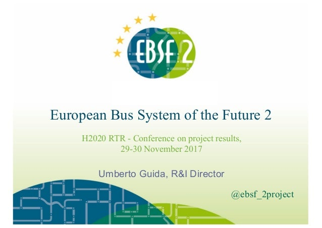 European Bus System of the Future 2 H2020 RTR - Conference on project results, 29-30 November 2017 @ebsf_2project Umberto ...