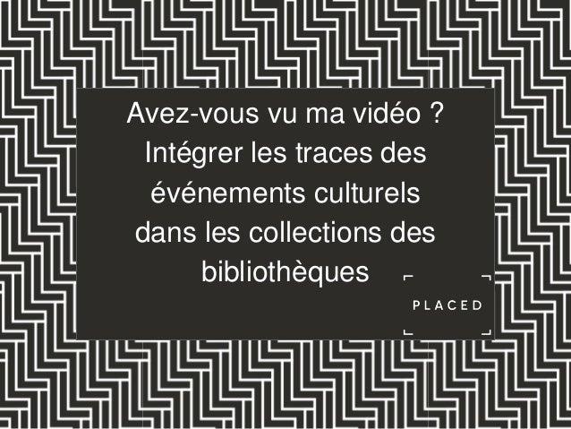 Avez-vous vu ma vidéo ? Intégrer les traces des événements culturels dans les collections des bibliothèques