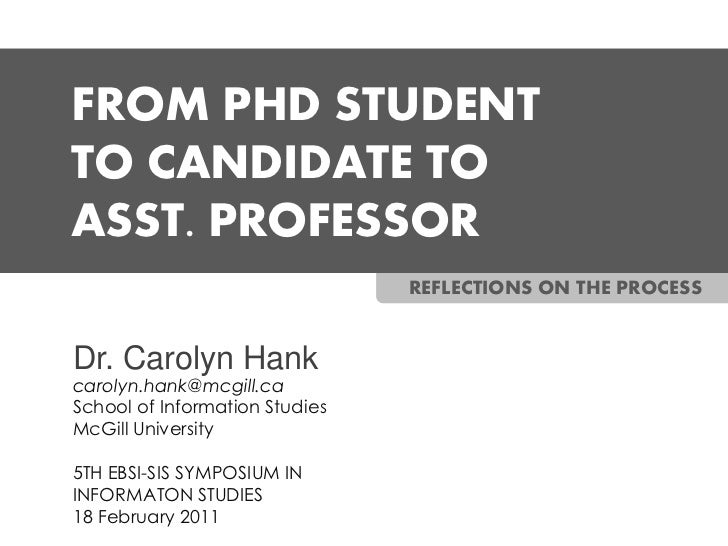FROM PHD STUDENTTO CANDIDATE TOASST. PROFESSOR                                REFLECTIONS ON THE PROCESSDr. Carolyn Hankca...