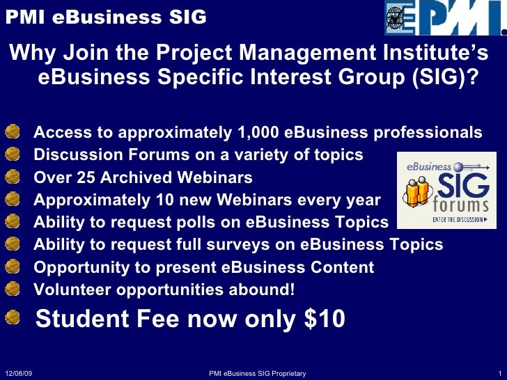 PMI eBusiness SIG <ul><li>Why Join the Project Management Institute's eBusiness Specific Interest Group (SIG)? </li></ul><...