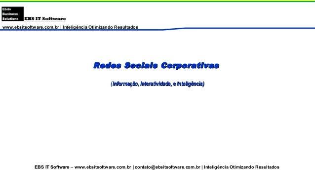 www.ebsitsoftware.com.br | Inteligência Otimizando Resultados Redes Sociais CorporativasRedes Sociais Corporativas (Inform...