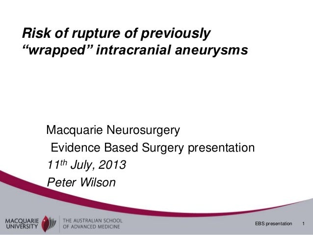 """EBS presentation 1 Risk of rupture of previously """"wrapped"""" intracranial aneurysms Macquarie Neurosurgery Evidence Based Su..."""