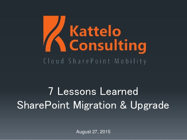 7 Lessons Learned SharePoint Migration & Upgrade August 27, 2015