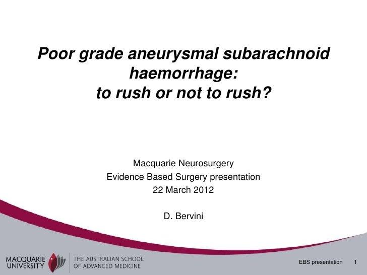 Poor grade aneurysmal subarachnoid            haemorrhage:       to rush or not to rush?              Macquarie Neurosurge...