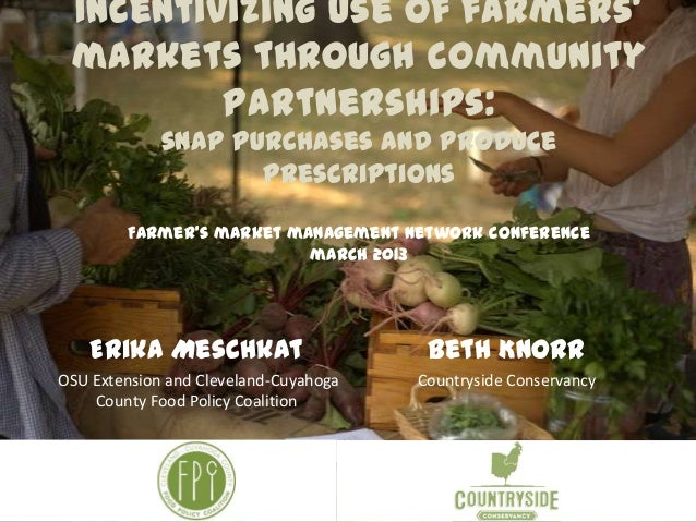 Incentivizing use of farmers' markets through community partnerships: snap purchases and produce prescriptions Farmer's ma...