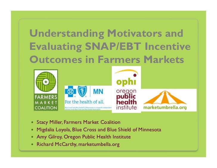 Understanding Motivators andEvaluating SNAP/EBT IncentiveOutcomes in Farmers Markets    Stacy Miller, Farmers Market Coal...
