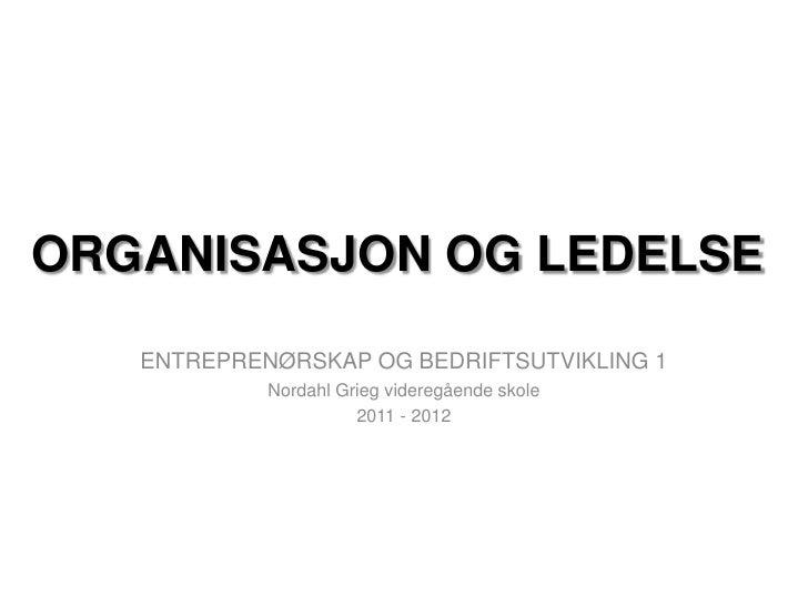ORGANISASJON OG LEDELSE   ENTREPRENØRSKAP OG BEDRIFTSUTVIKLING 1            Nordahl Grieg videregående skole              ...
