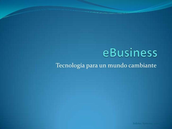 eBusiness<br />Tecnología para un mundo cambiante<br />