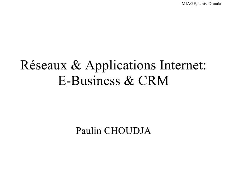 Réseaux & Applications Internet: E-Business & CRM Paulin CHOUDJA