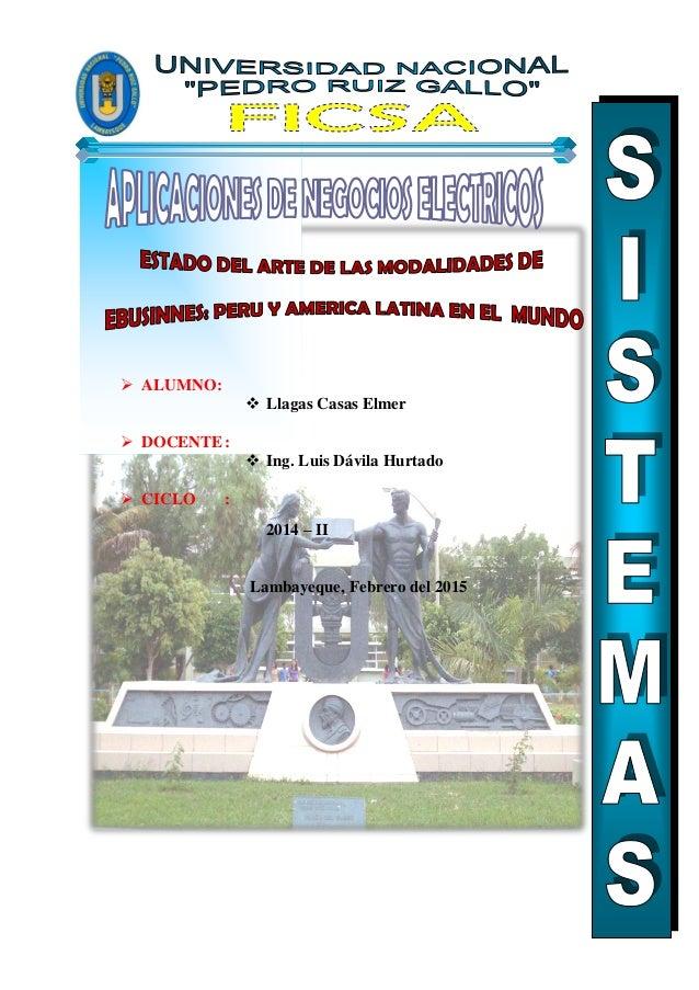  ALUMNO:  Llagas Casas Elmer  DOCENTE:  Ing. Luis Dávila Hurtado  CICLO : 2014 – II Lambayeque, Febrero del 2015