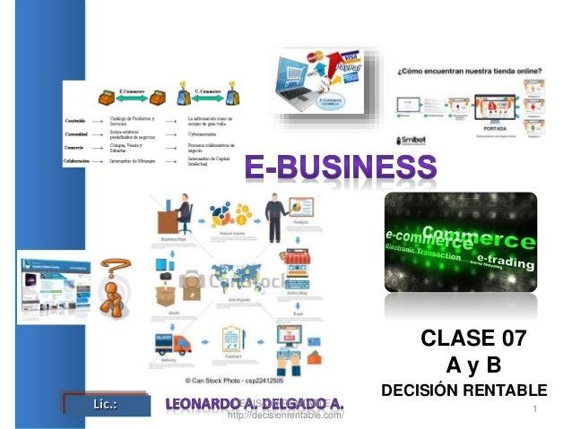 Lic.: DECISIÓN RENTABLE - http://decisionrentable.com/ 1 CLASE 07 A y B DECISIÓN RENTABLE