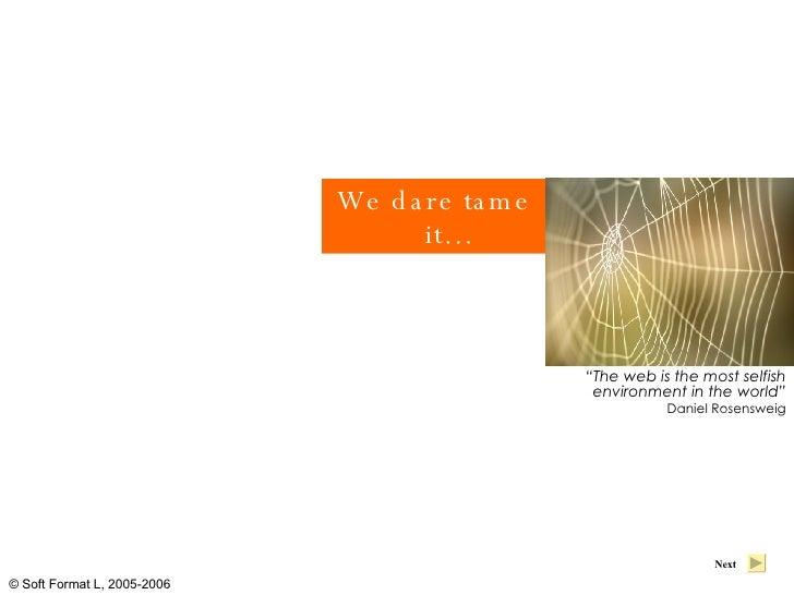 "<ul><li>We dare tame it… </li></ul>"" The web is the most selfish environment in the world"" Daniel Rosensweig Next"