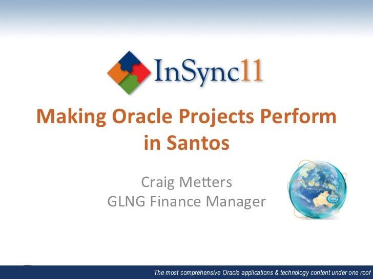 Making	  Oracle	  Projects	  Perform	               in	  Santos	                Craig	  Me)ers	            GLNG	  Finance	...