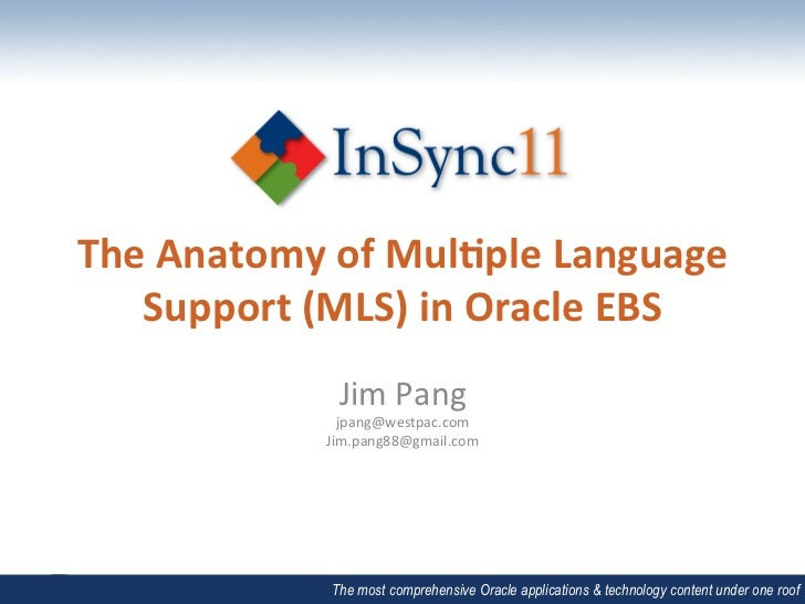 The Anatomy of Mul0ple Language    Support (MLS) in Oracle EBS                    Jim Pang        ...