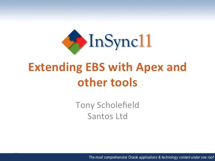 Extending	  EBS	  with	  Apex	  and	          other	  tools	  	              Tony	  Scholefield	                Santos	  Lt...