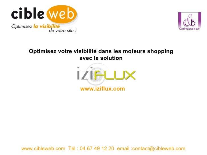 www.cibleweb.com  Tél : 04 67 49 12 20  email :contact@cibleweb.com Optimisez votre visibilité dans les moteurs shopping  ...