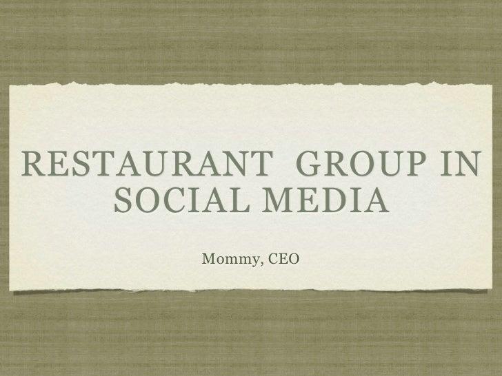 RESTAURANT GROUP IN     SOCIAL MEDIA        Mommy, CEO