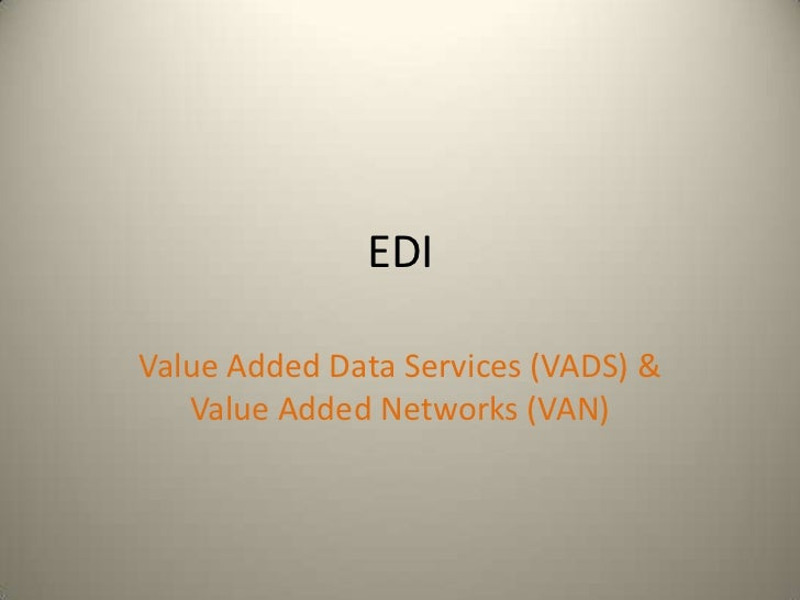 EDIValue Added Data Services (VADS) &   Value Added Networks (VAN)