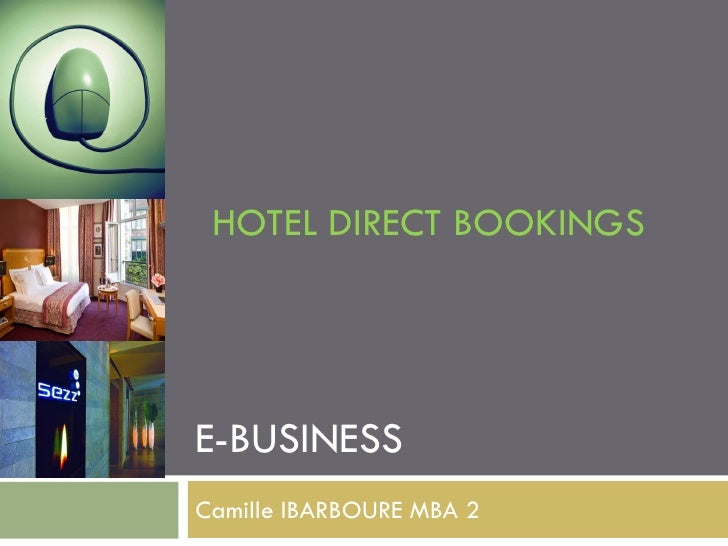 HOTEL DIRECT BOOKINGS     E-BUSINESS Camille IBARBOURE MBA 2