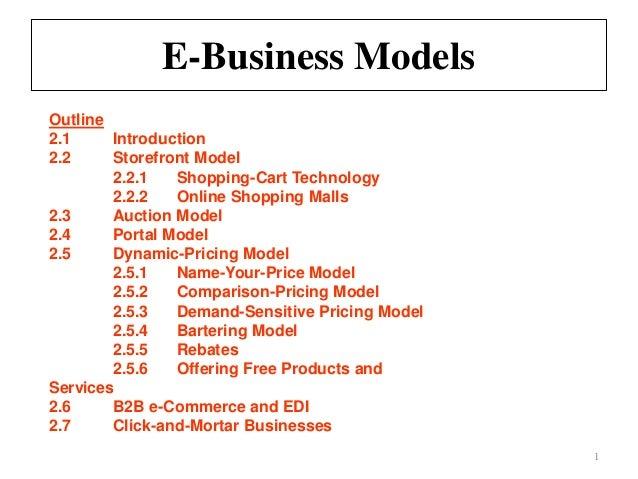 E-Business Models 1 Outline 2.1 Introduction 2.2 Storefront Model 2.2.1 Shopping-Cart Technology 2.2.2 Online Shopping Mal...
