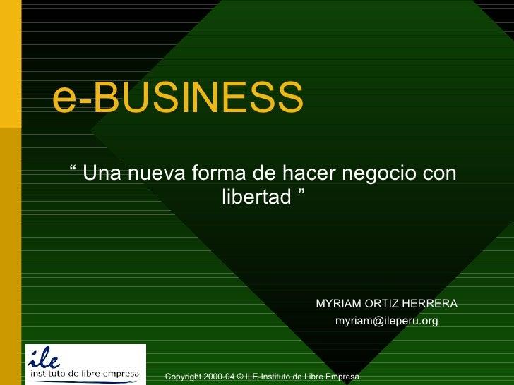 """e -BUSINESS """"  Una nueva forma de hacer negocio con libertad """" MYRIAM  ORTIZ HERRERA [email_address] Copyright 2000-04 © I..."""