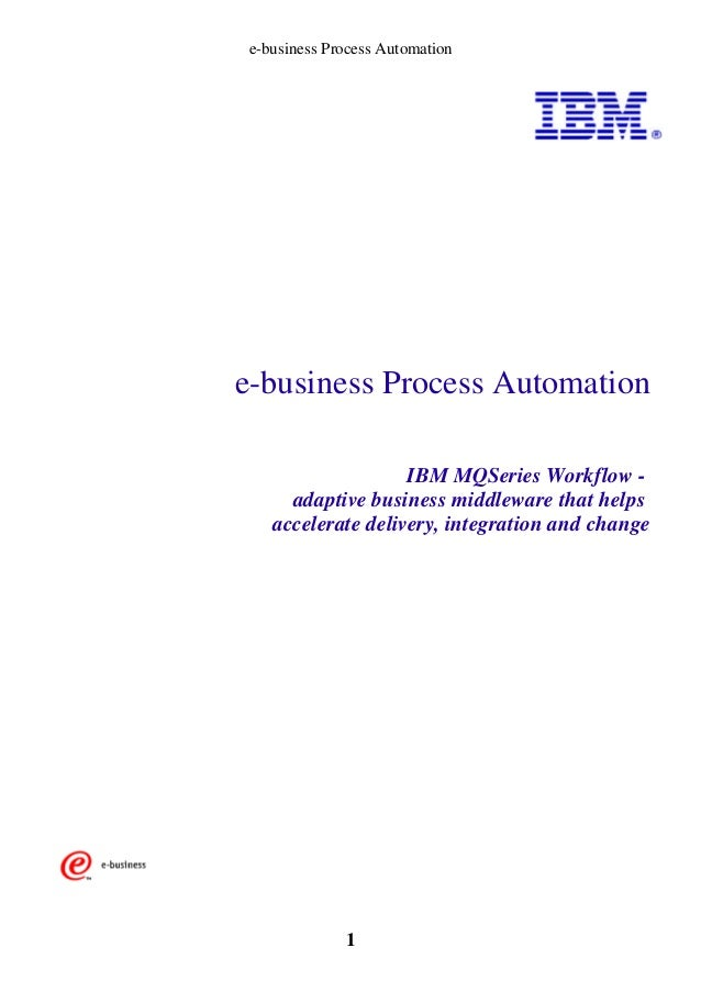 e-business Process Automation  e-business Process Automation IBM MQSeries Workflow adaptive business middleware that helps...